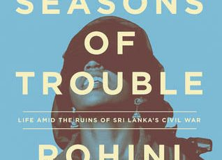 The Seasons of Trouble - Life Amid The Ruins of Sri Lanka's Civil War