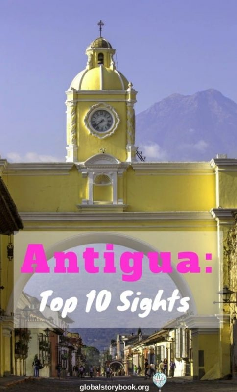 Antigua Guatemala Top Sights To See