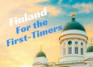 Finland For the First-Timers - What You Need to Know