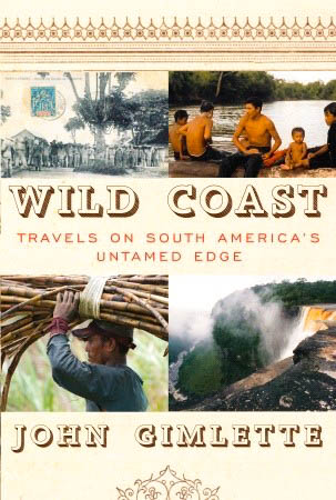 Wild Coast - Travels on South America's Untamed Edge