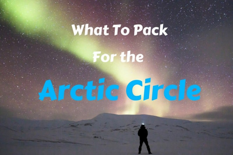 What To Pack to the Arctic Circle