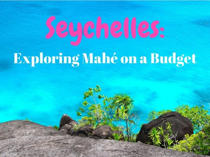 Seychelles - exploring Mahe on a budget