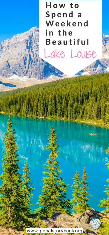 How to Spend a Weekend in the Beautiful Lake Louise - Global Storybook
